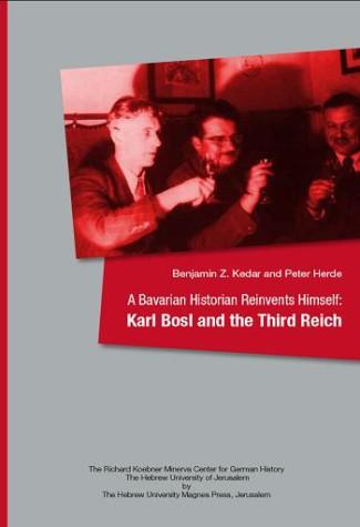 A Bavarian Historian Reinvents Himself: Karl Bosl & the Third Reich